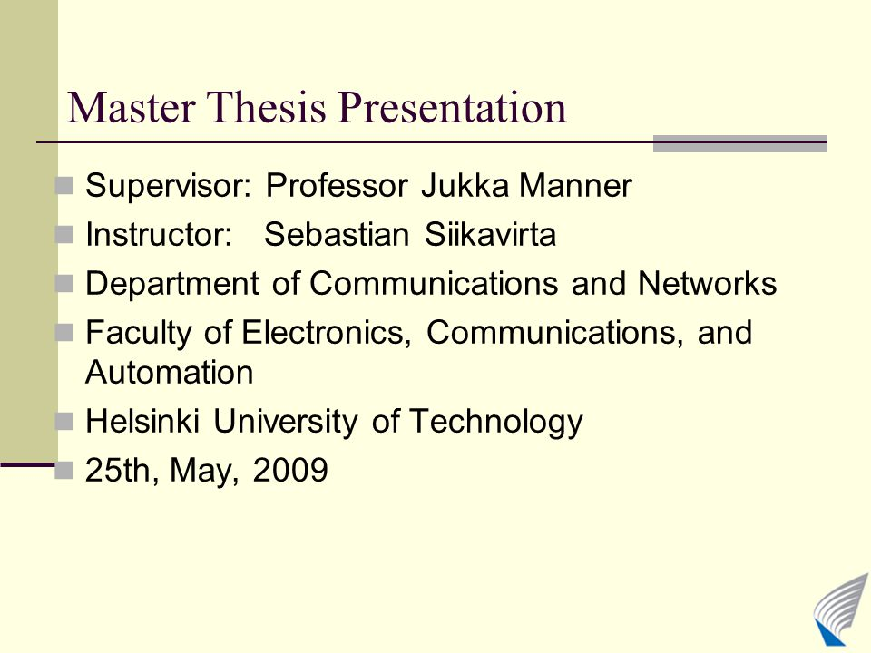 Master Thesis Presentation Supervisor: Professor Jukka Manner Instructor: Sebastian Siikavirta Department of Communications and Networks Faculty of Electronics, Communications, and Automation Helsinki University of Technology 25th, May, 2009