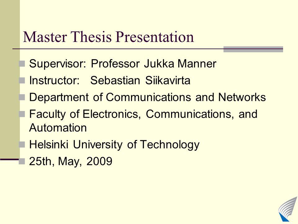 Master Thesis Presentation Supervisor: Professor Jukka Manner Instructor: Sebastian Siikavirta Department of Communications and Networks Faculty of El