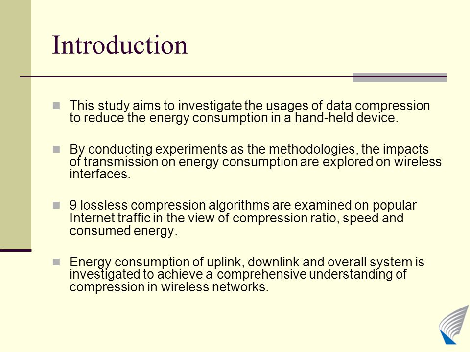 Introduction This study aims to investigate the usages of data compression to reduce the energy consumption in a hand-held device.