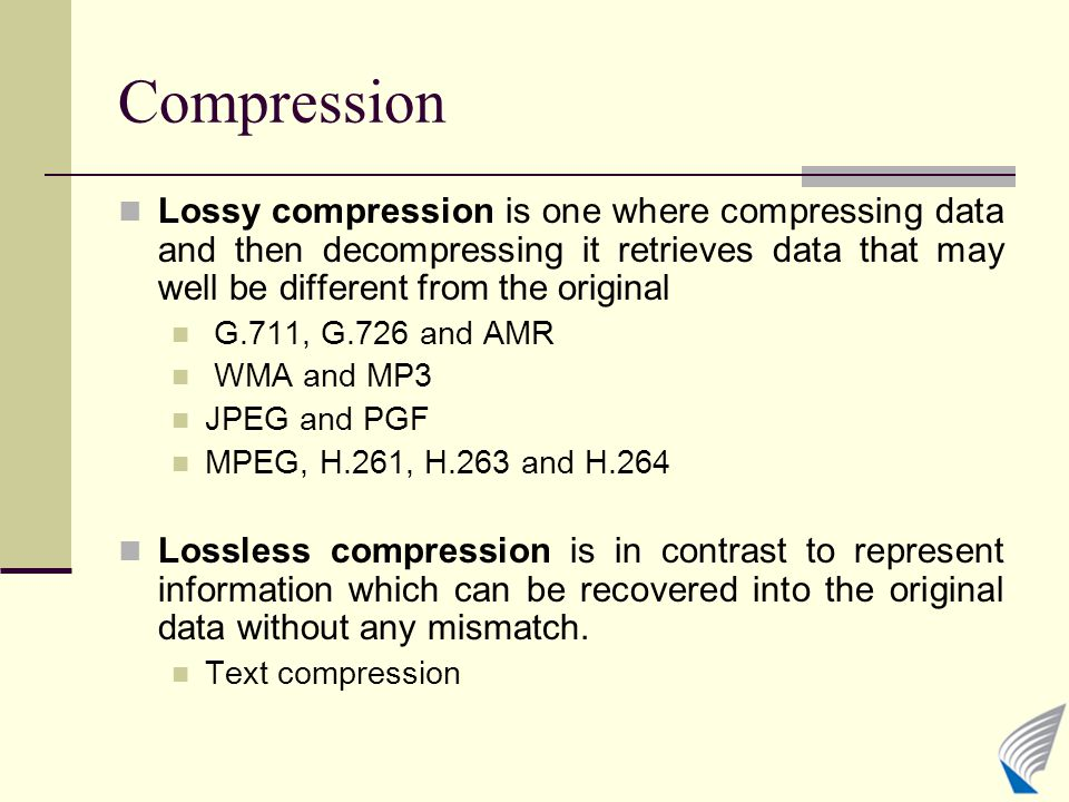 Compression Lossy compression is one where compressing data and then decompressing it retrieves data that may well be different from the original G.71