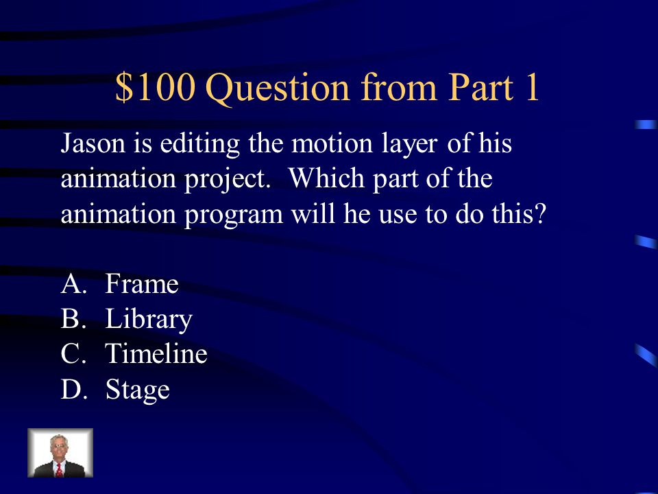 $100 Question from Part 3 Ashley wants to review the animation on frames 1-10 of her animation project.