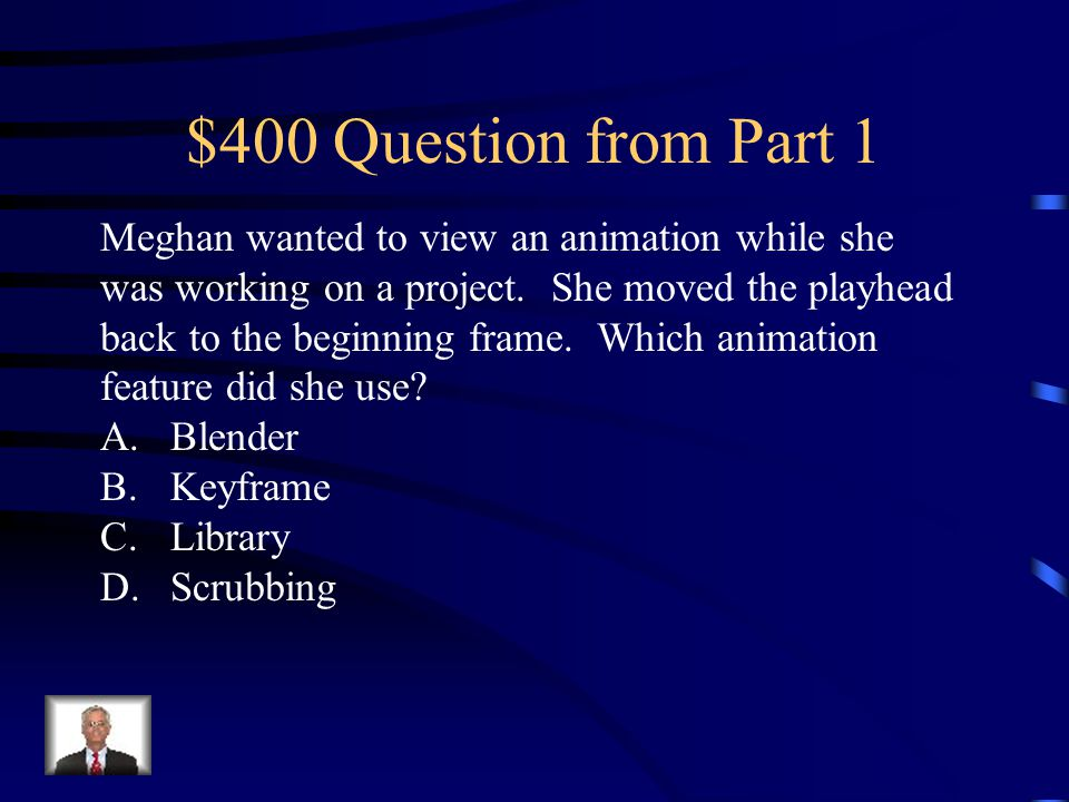 $400 Question from Part 3 Scott wants to be able to eaily retrieve images he plans to use several times throughout his animation project.