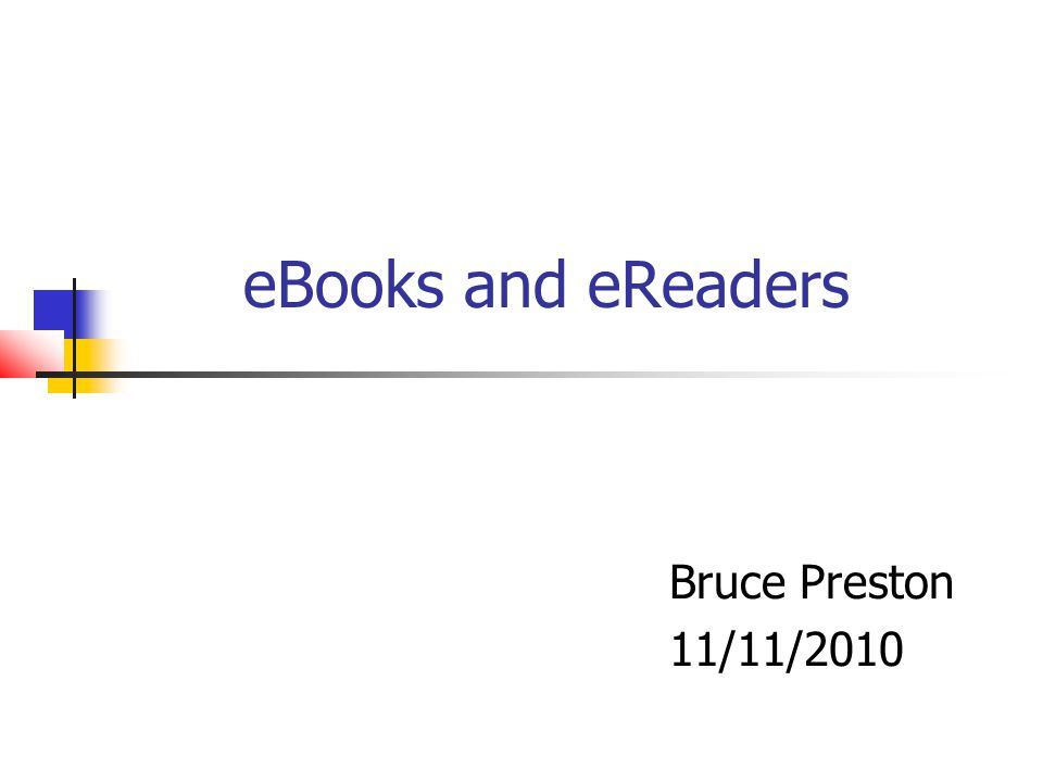 eBooks and eReaders Bruce Preston 11/11/2010