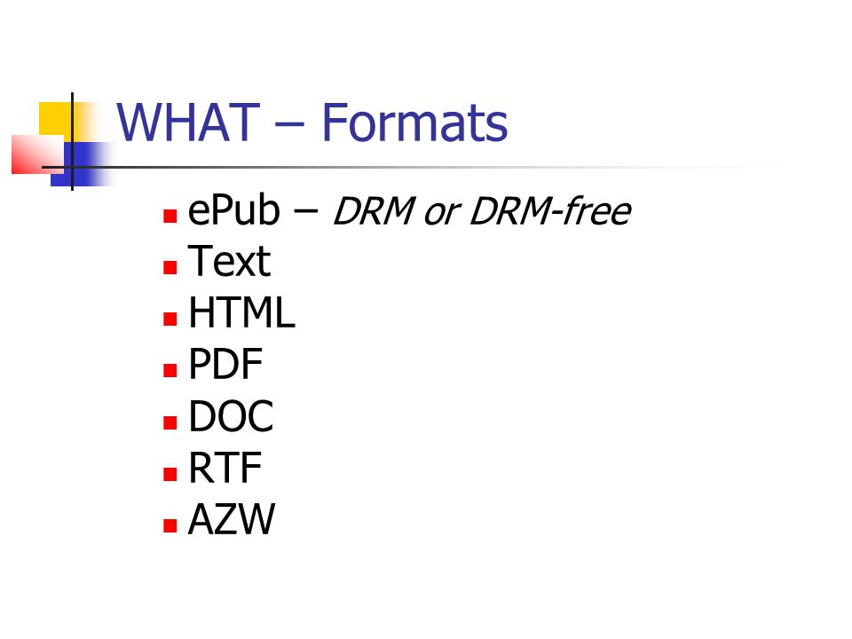 WHAT – Formats ePub – DRM or DRM-free Text HTML PDF DOC RTF AZW