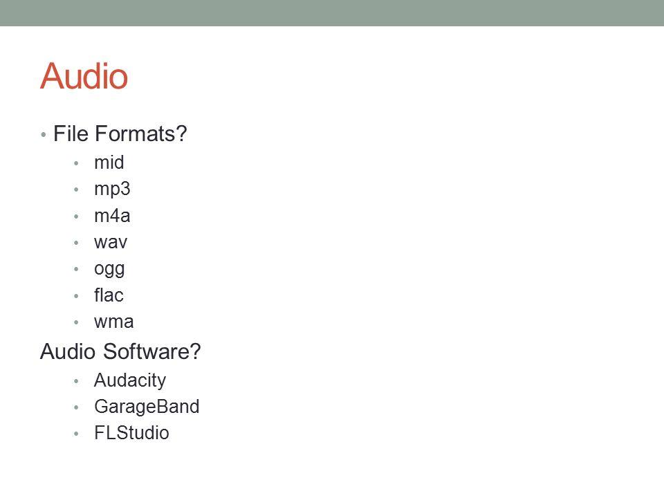 Audio File Formats? mid mp3 m4a wav ogg flac wma Audio Software? Audacity GarageBand FLStudio