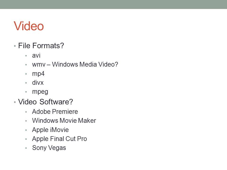 Video File Formats? avi wmv – Windows Media Video? mp4 divx mpeg Video Software? Adobe Premiere Windows Movie Maker Apple iMovie Apple Final Cut Pro S