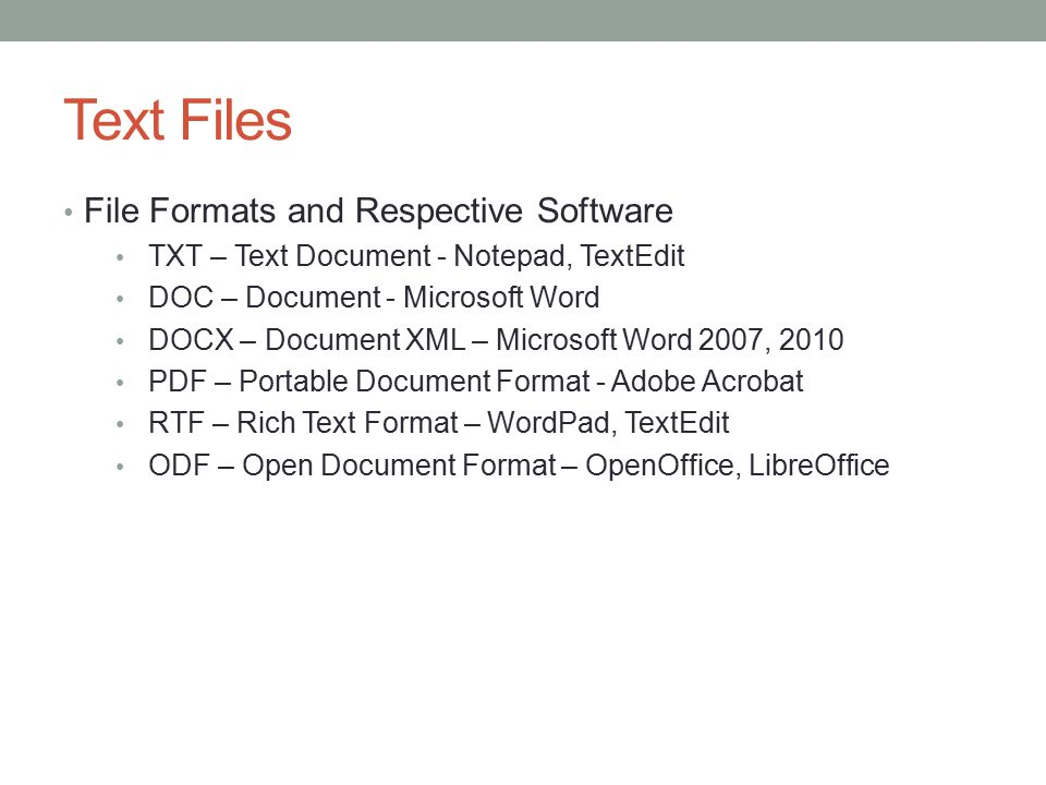 Text Files File Formats and Respective Software TXT – Text Document - Notepad, TextEdit DOC – Document - Microsoft Word DOCX – Document XML – Microsof