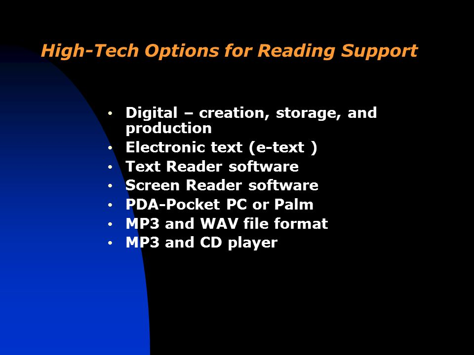 Digital – creation, storage, and production Electronic text (e-text ) Text Reader software Screen Reader software PDA-Pocket PC or Palm MP3 and WAV file format MP3 and CD player