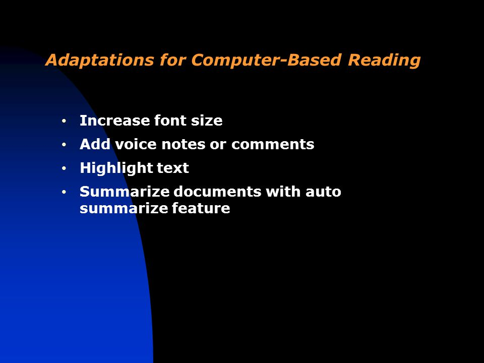 Adaptations for Computer-Based Reading Increase font size Add voice notes or comments Highlight text Summarize documents with auto summarize feature