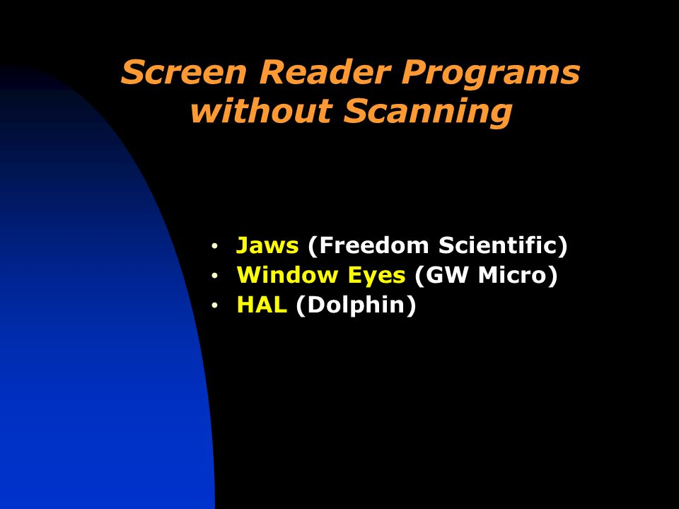 Screen Reader Programs without Scanning Jaws (Freedom Scientific) Window Eyes (GW Micro) HAL (Dolphin)
