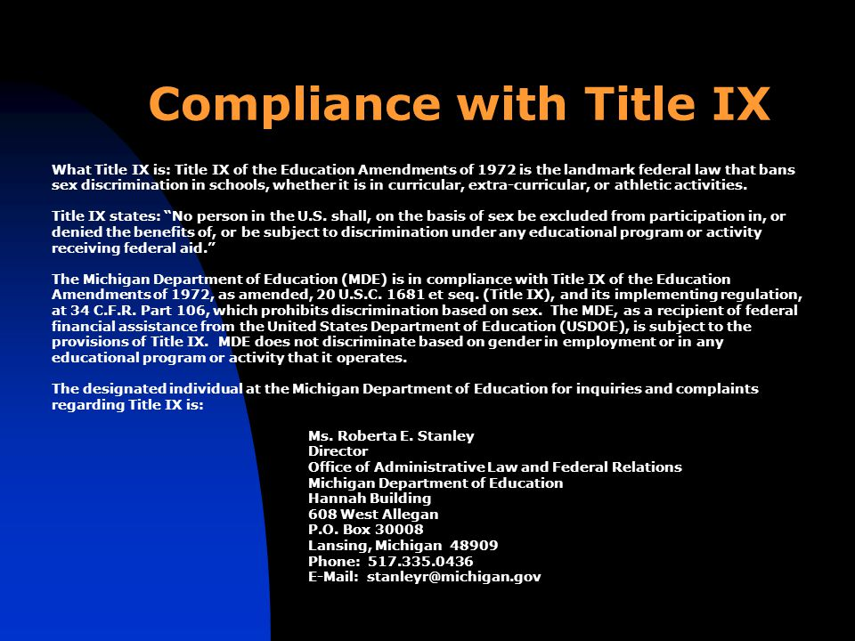Compliance with Title IX What Title IX is: Title IX of the Education Amendments of 1972 is the landmark federal law that bans sex discrimination in schools, whether it is in curricular, extra-curricular, or athletic activities.
