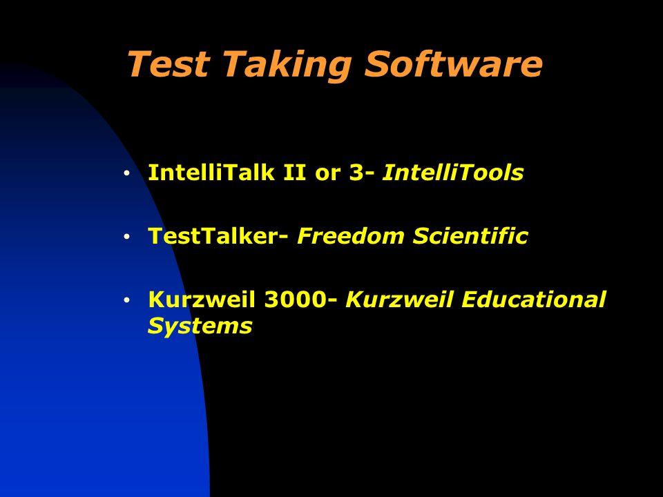 Test Taking Software IntelliTalk II or 3- IntelliTools TestTalker- Freedom Scientific Kurzweil 3000- Kurzweil Educational Systems