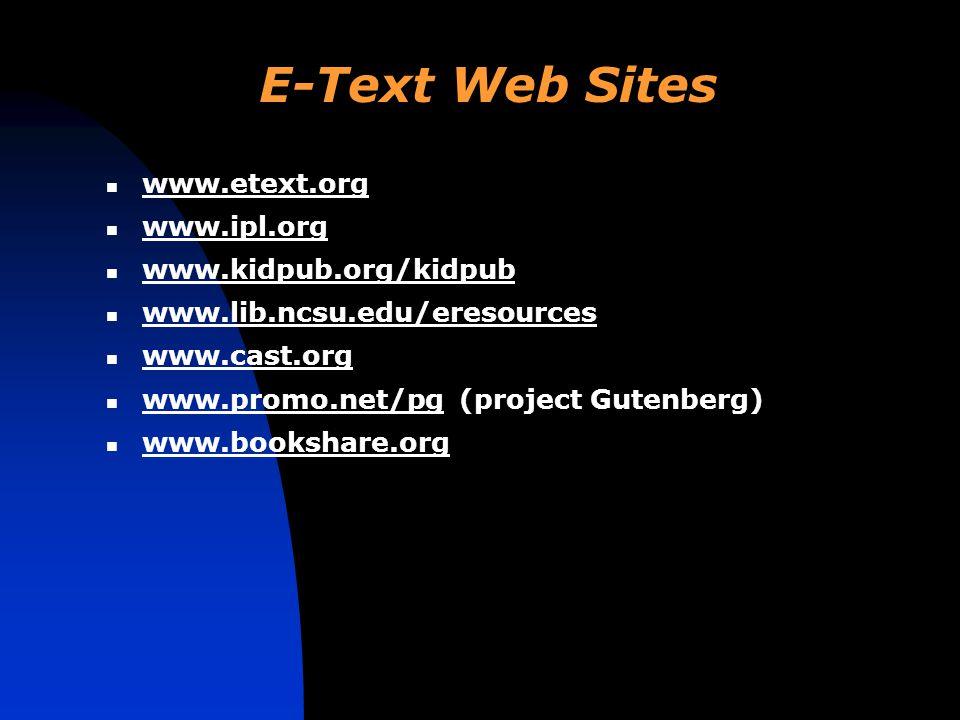 E-Text Web Sites www.etext.org www.ipl.org www.kidpub.org/kidpub www.lib.ncsu.edu/eresources www.cast.org www.promo.net/pg (project Gutenberg) www.promo.net/pg www.bookshare.org