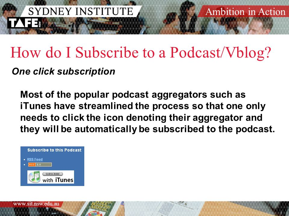 Ambition in Action www.sit.nsw.edu.au How do I Subscribe to a Podcast/Vblog.