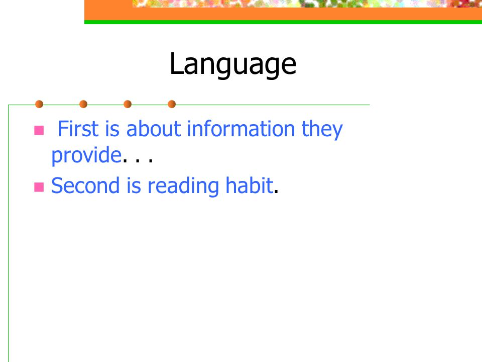 Language First is about information they provide... Second is reading habit.