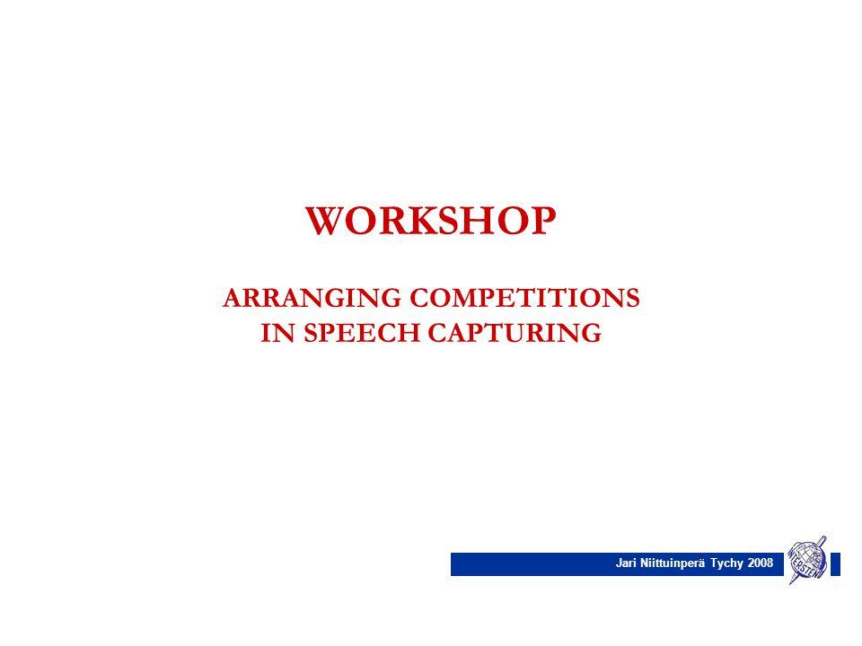 Jari Niittuinperä Tychy 2008 WORKSHOP ARRANGING COMPETITIONS IN SPEECH CAPTURING