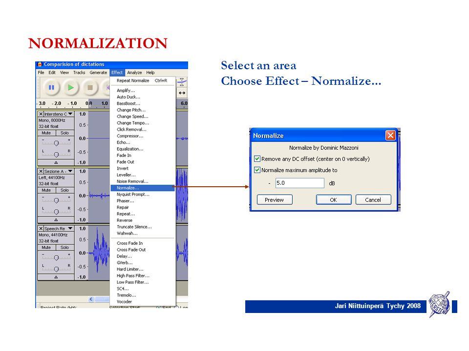 Jari Niittuinperä Tychy 2008 NORMALIZATION Select an area Choose Effect – Normalize...