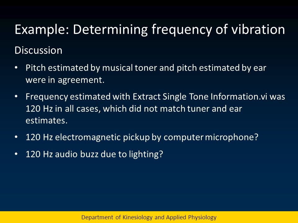 Department of Kinesiology and Applied Physiology Example: Determining frequency of vibration Discussion Pitch estimated by musical toner and pitch est
