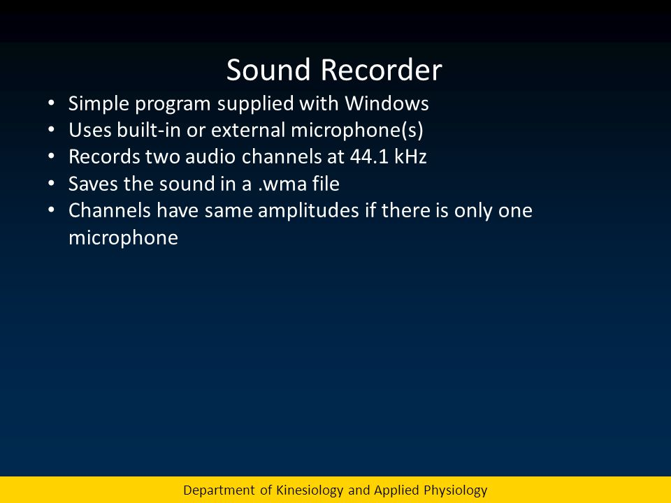 Sound Recorder Simple program supplied with Windows Uses built-in or external microphone(s) Records two audio channels at 44.1 kHz Saves the sound in