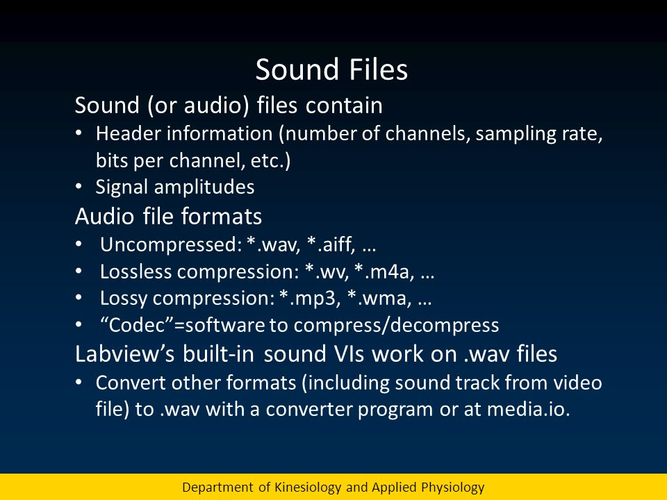 Sound Files Sound (or audio) files contain Header information (number of channels, sampling rate, bits per channel, etc.) Signal amplitudes Audio file