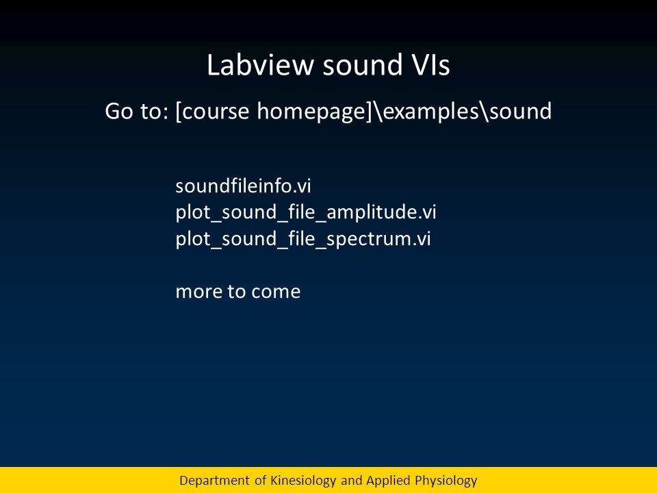 Labview sound VIs Go to: [course homepage]\examples\sound Department of Kinesiology and Applied Physiology soundfileinfo.vi plot_sound_file_amplitude.