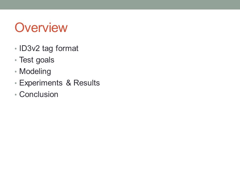 Overview ID3v2 tag format Test goals Modeling Experiments & Results Conclusion