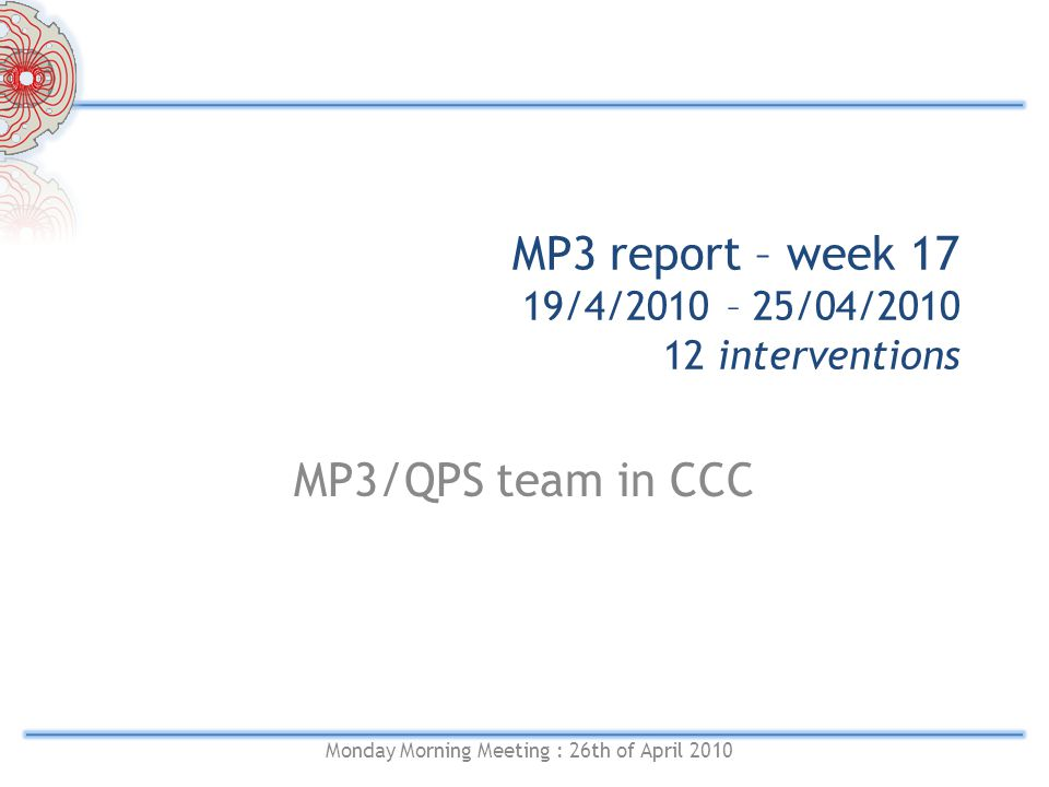 MP3 report – week 17 19/4/2010 – 25/04/2010 12 interventions MP3/QPS team in CCC Monday Morning Meeting : 26th of April 2010