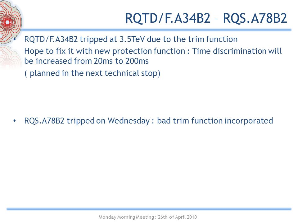 RQTD/F.A34B2 – RQS.A78B2 RQTD/F.A34B2 tripped at 3.5TeV due to the trim function Hope to fix it with new protection function : Time discrimination wil