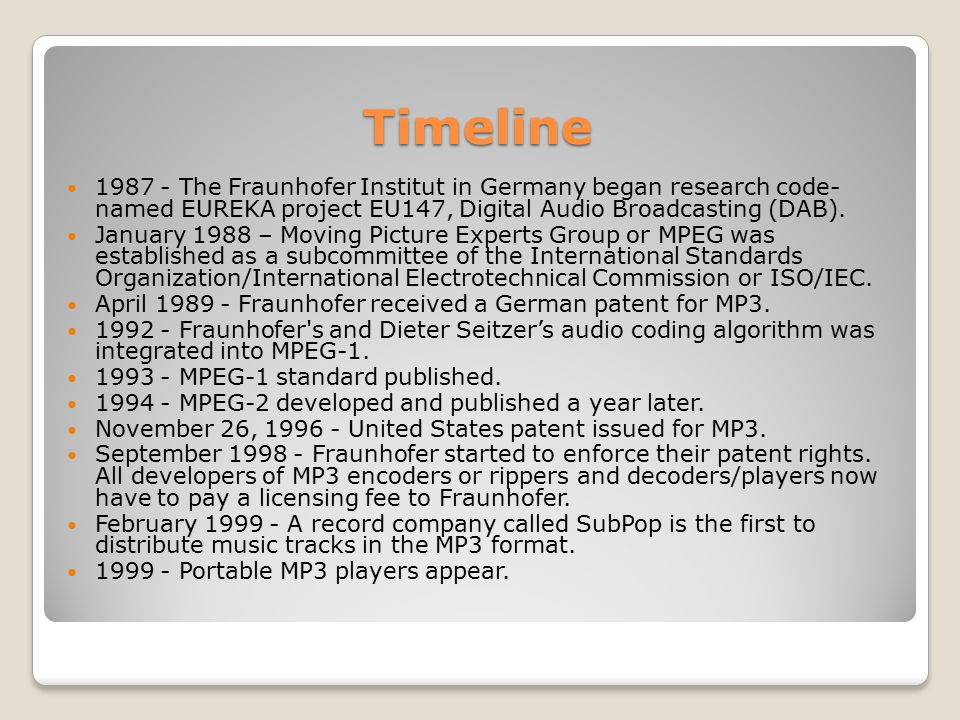 Timeline 1987 - The Fraunhofer Institut in Germany began research code- named EUREKA project EU147, Digital Audio Broadcasting (DAB).