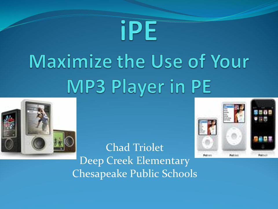 How can you use an MP3 player in PE? Music Video Power Point Podcasts
