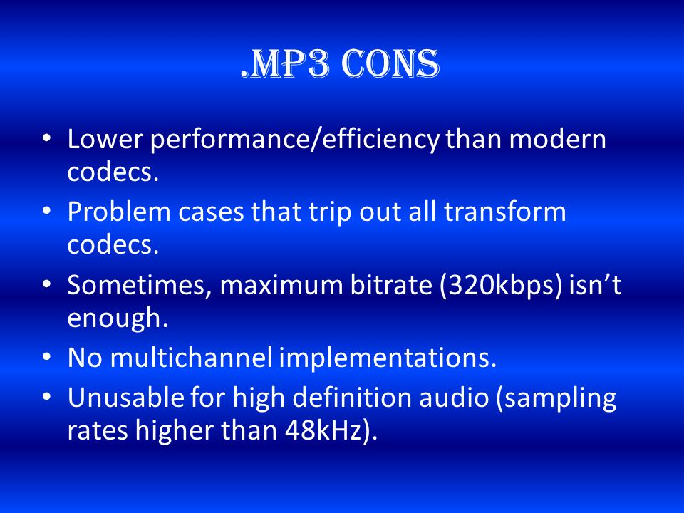 .MP3 Cons Lower performance/efficiency than modern codecs.