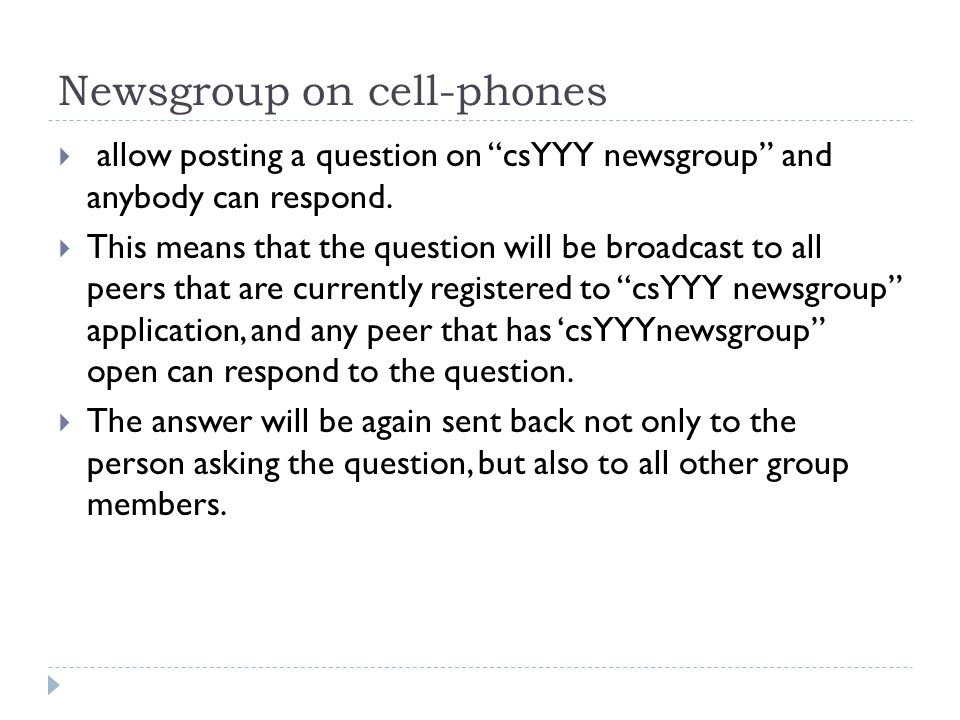 "Newsgroup on cell-phones  allow posting a question on ""csYYY newsgroup"" and anybody can respond.  This means that the question will be broadcast to"