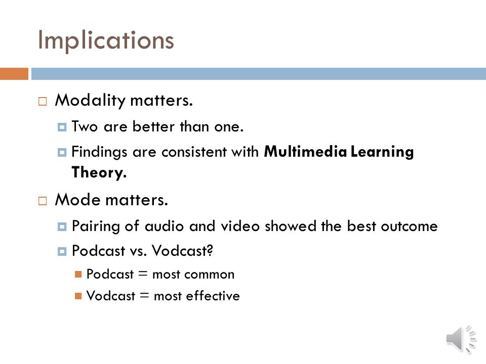 Findings  H1: Supported  Dual modalities better than single modality  H2: Supported  Audio only: 56% accuracy  Audio/text: 60% accuracy  Audio/video: 71% accuracy RQ1and RQ2: Form factor (size of screen) does not matter  H3: Supported  Perceptions influence technology acceptance