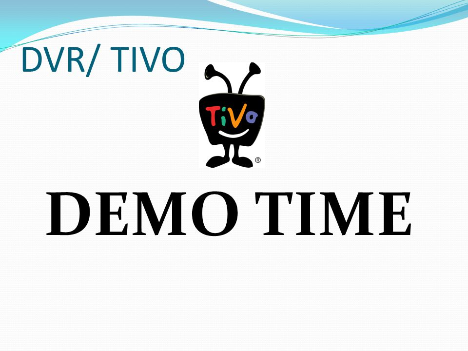 DVR/ TIVO DEMO TIME