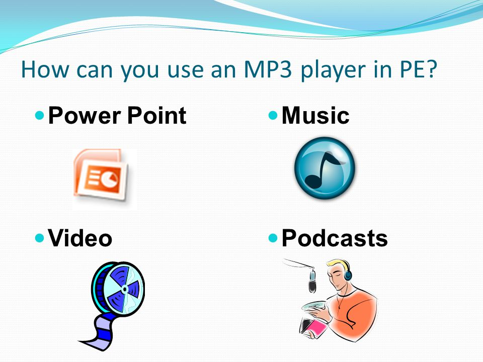 How can you use an MP3 player in PE Power Point Video Music Podcasts