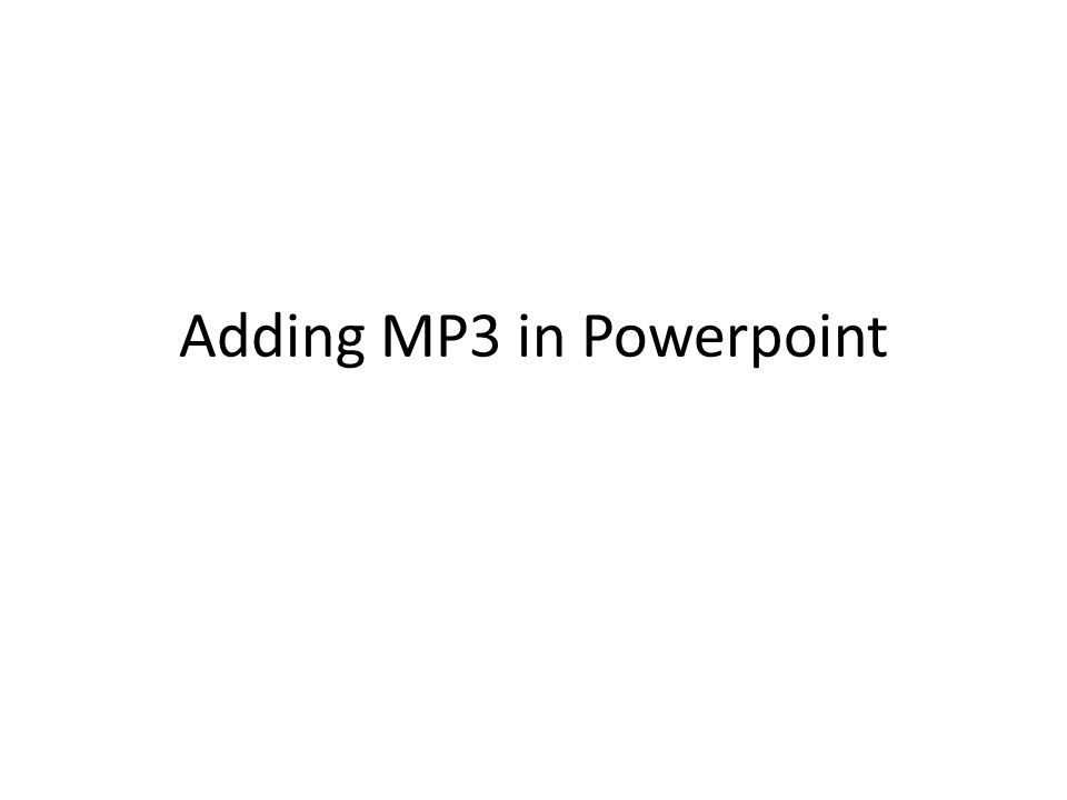 Adding MP3 in Powerpoint