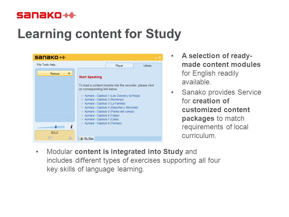 Learning content for Study A selection of ready- made content modules for English readily available. Sanako provides Service for creation of customize