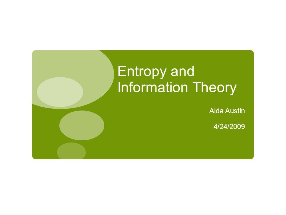 Entropy and Information Theory Aida Austin 4/24/2009