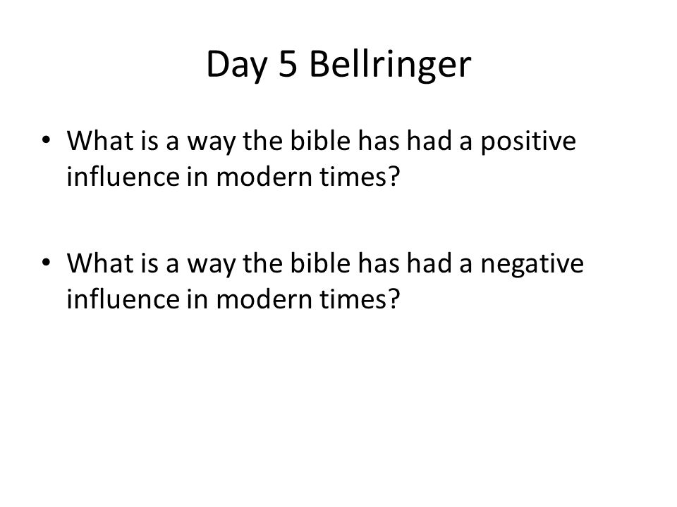 Day 5 Bellringer What is a way the bible has had a positive influence in modern times.