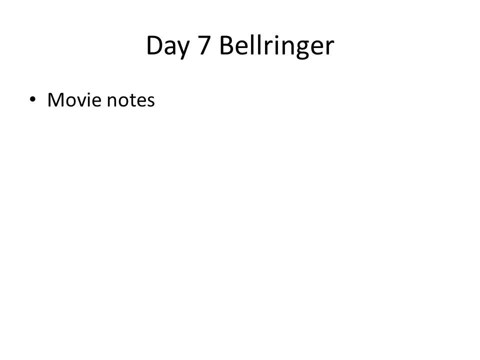 Day 7 Bellringer Movie notes