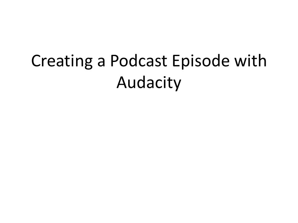 Creating a Podcast Episode with Audacity