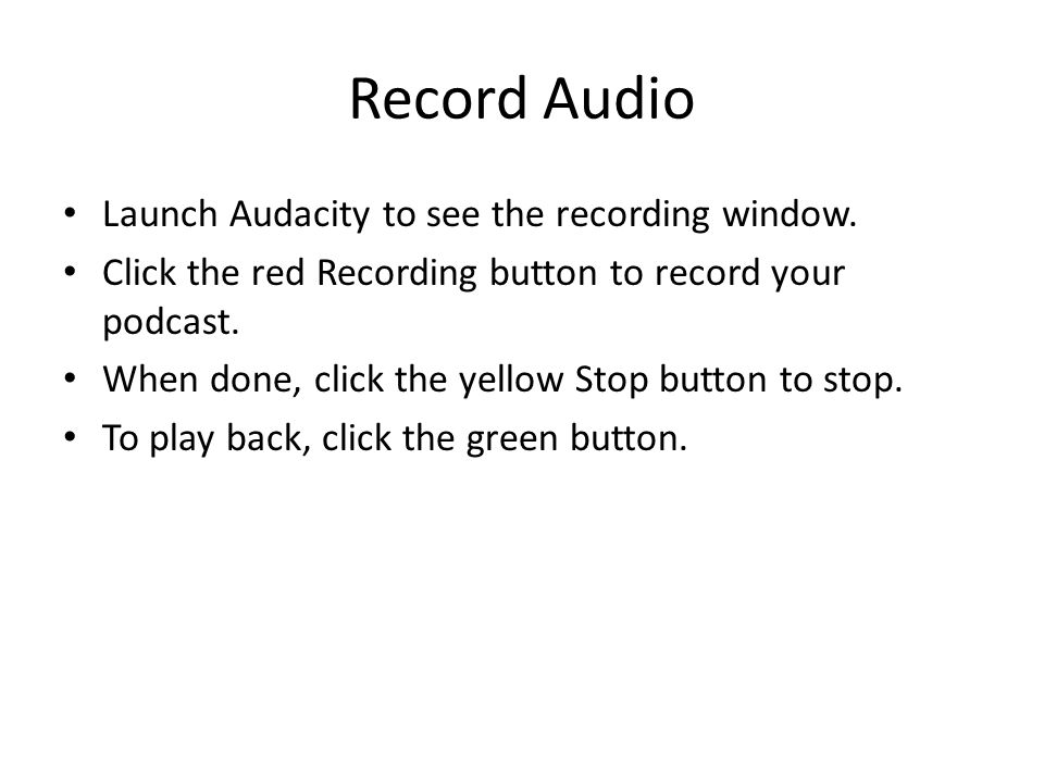 Record Audio Launch Audacity to see the recording window.