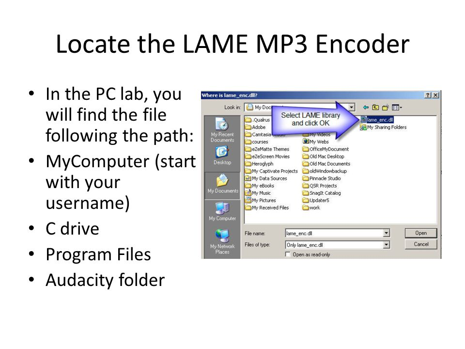 Locate the LAME MP3 Encoder In the PC lab, you will find the file following the path: MyComputer (start with your username) C drive Program Files Audacity folder