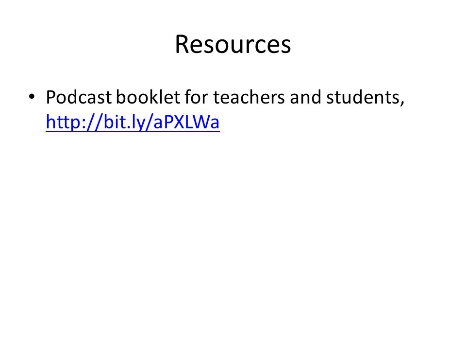 Resources Podcast booklet for teachers and students, http://bit.ly/aPXLWa http://bit.ly/aPXLWa