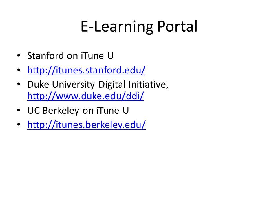 E-Learning Portal Stanford on iTune U http://itunes.stanford.edu/ Duke University Digital Initiative, http://www.duke.edu/ddi/ http://www.duke.edu/ddi/ UC Berkeley on iTune U http://itunes.berkeley.edu/