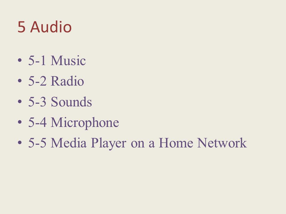 5 Audio 5-1 Music 5-2 Radio 5-3 Sounds 5-4 Microphone 5-5 Media Player on a Home Network