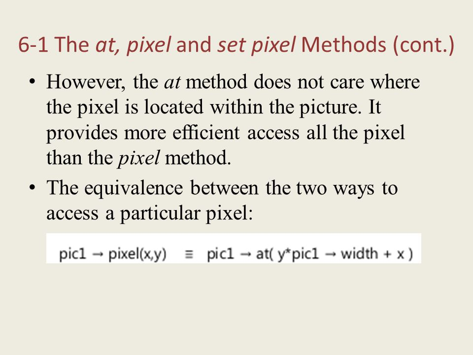 6-1 The at, pixel and set pixel Methods (cont.) However, the at method does not care where the pixel is located within the picture. It provides more e