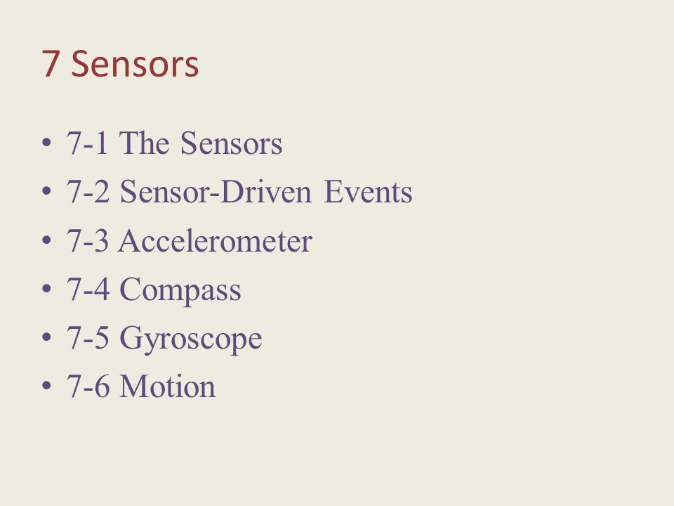 7 Sensors 7-1 The Sensors 7-2 Sensor-Driven Events 7-3 Accelerometer 7-4 Compass 7-5 Gyroscope 7-6 Motion