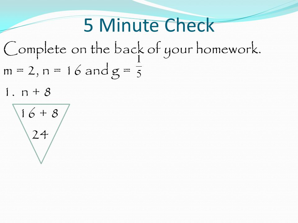 5 Minute Check Complete on the back of your homework. m = 2, n = 16 and g = 2. 45g