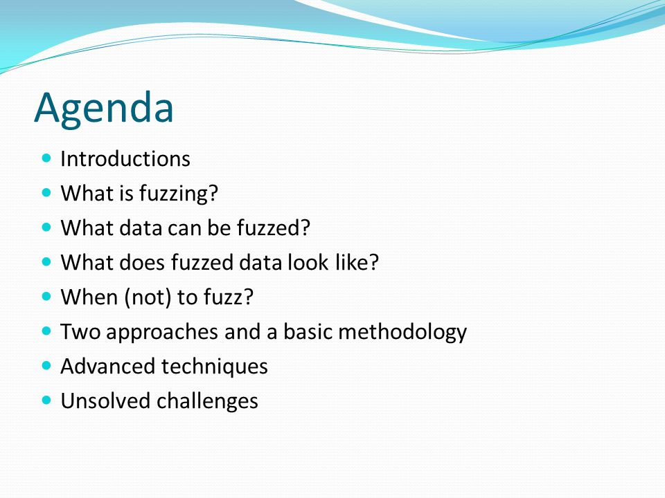 Agenda Introductions What is fuzzing. What data can be fuzzed.
